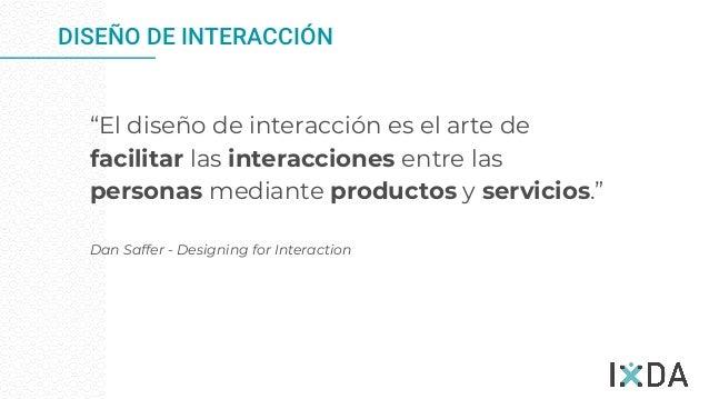 """DISEÑO DE INTERACCIÓN """"El diseño de interacción es el arte de facilitar las interacciones entre las personas mediante prod..."""