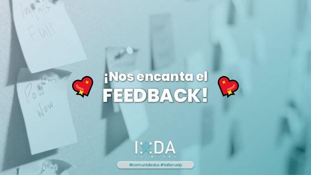 ¡Nos encanta el FEEDBACK! #comunidadux #talleruxlp