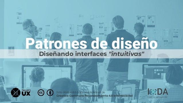 """Patrones de diseñoDiseñando interfaces """"intuitivas"""" Con el apoyo de Este obra está bajo una licencia de Creative Commons R..."""