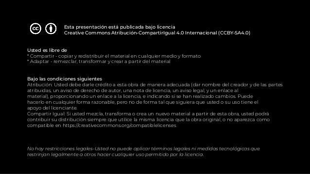 Esta presentación está publicada bajo licencia Creative Commons Atribución-CompartirIgual 4.0 Internacional (CCBY-SA4.0) U...