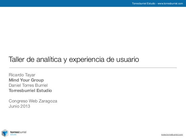 Torresburriel Estudio - www.torresburriel.comwww.torresburriel.comTaller de analítica y experiencia de usuarioRicardo Taya...