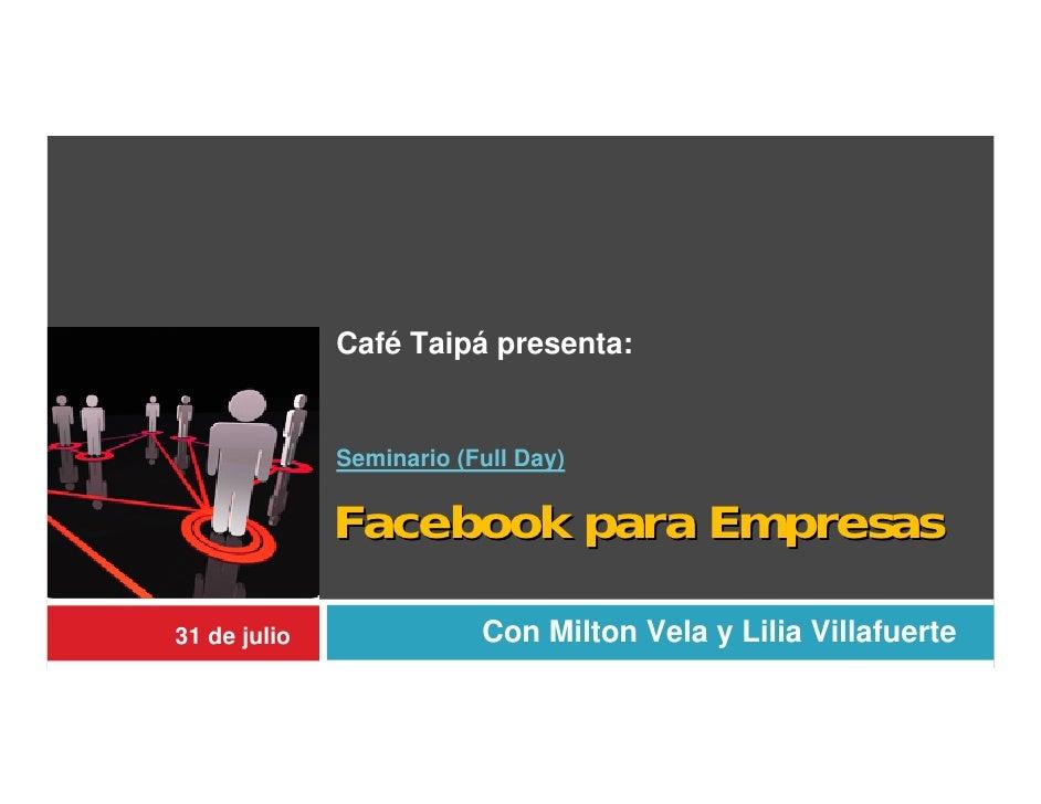 Café Taipá presenta:                 Seminario (Full Day)                 Facebook para Empresas  31 de julio             ...