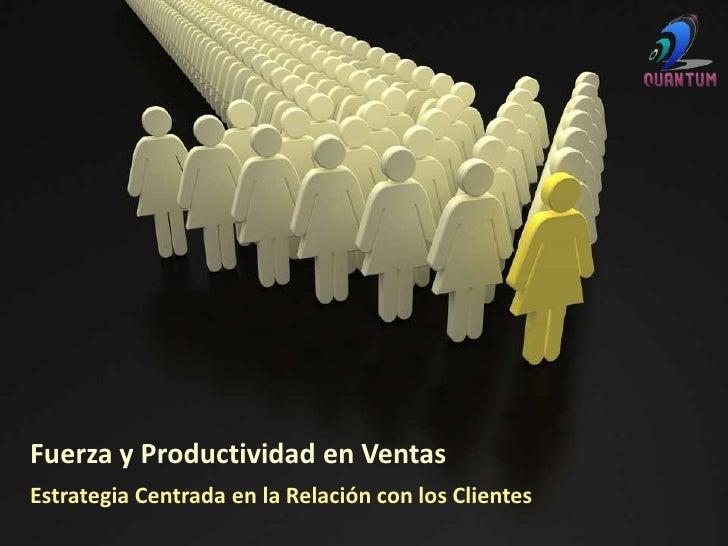 Fuerza y Productividad en Ventas<br />EstrategiaCentrada en la Relación con los Clientes<br />