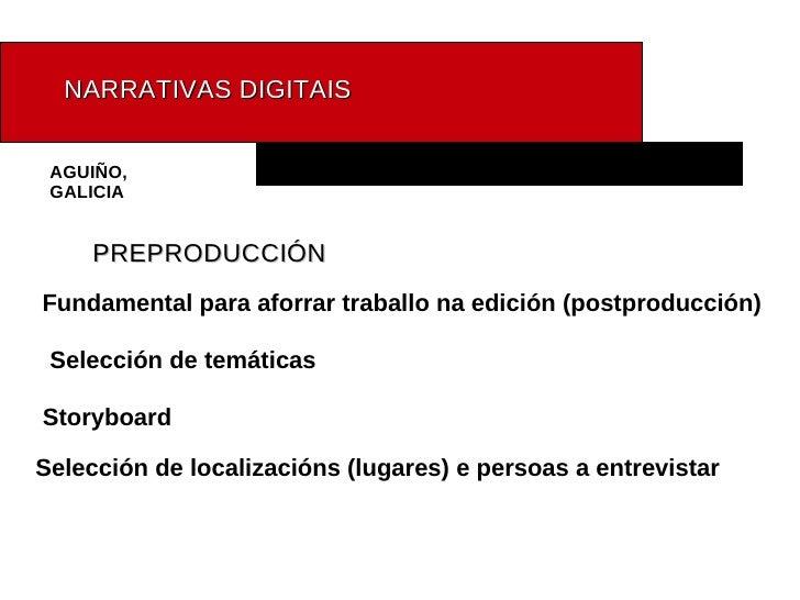 NARRATIVAS   DIGITAIS AGUIÑO, GALICIA PREPRODUCCIÓN Fundamental para aforrar traballo na edición (postproducción) Selecció...