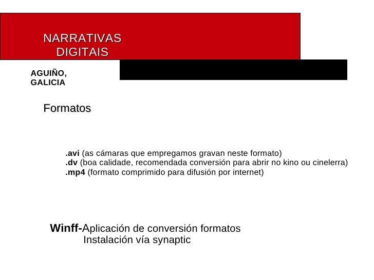 AGUIÑO, GALICIA NARRATIVAS   DIGITAIS Formatos .avi  (as cámaras que empregamos gravan neste formato) .dv  (boa calidade, ...