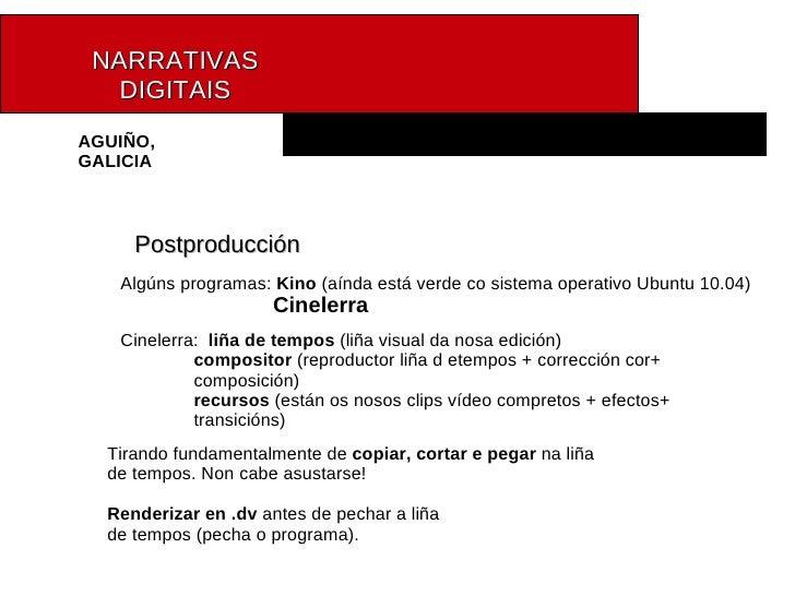 NARRATIVAS   DIGITAIS AGUIÑO, GALICIA Postproducción Algúns programas:  Kino  (aínda está verde co sistema operativo Ubunt...