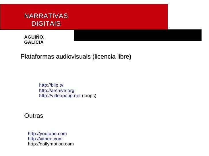NARRATIVAS   DIGITAIS AGUIÑO, GALICIA Plataformas audiovisuais (licencia libre) http://blip.tv http://archive.org http://v...