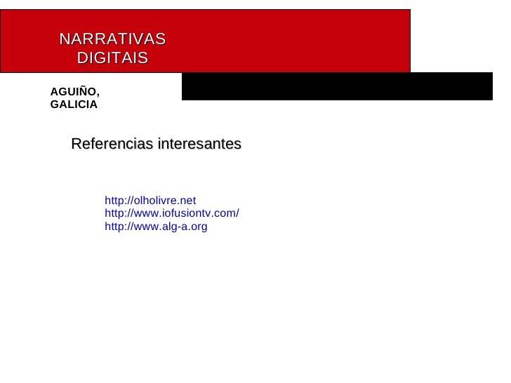 NARRATIVAS   DIGITAIS AGUIÑO, GALICIA Referencias interesantes http://olholivre.net http://www.iofusiontv.com/ http://www....