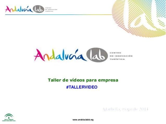 www.andalucialab.org Taller de vídeos para empresa www.andalucialab.org #TALLERVIDEO