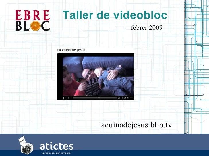 Taller de videobloc                febrer 2009           lacuinadejesus.blip.tv