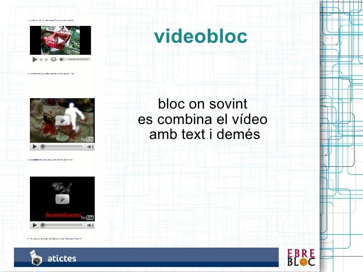 videobloc      bloc on sovint es combina el vídeo  amb text i demés