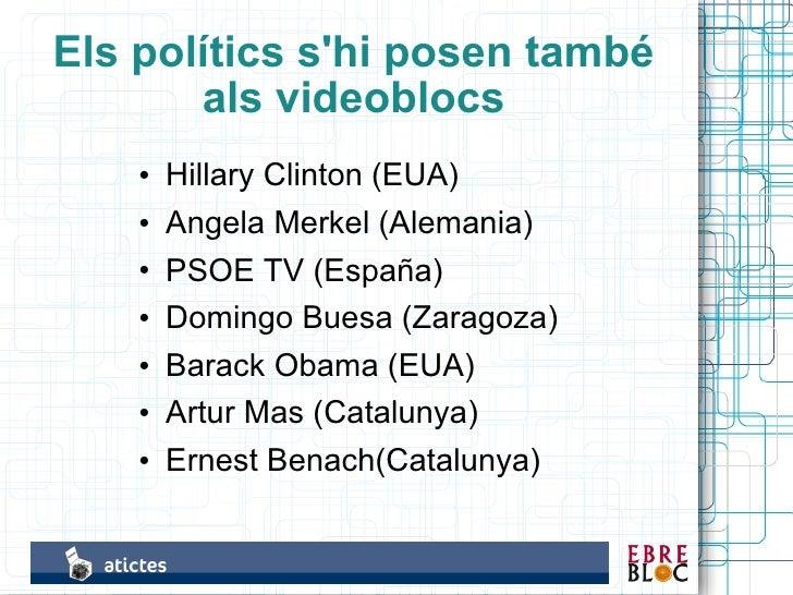 Els polítics s'hi posen també        als videoblocs         Hillary Clinton (EUA)     •         Angela Merkel (Alemania)  ...