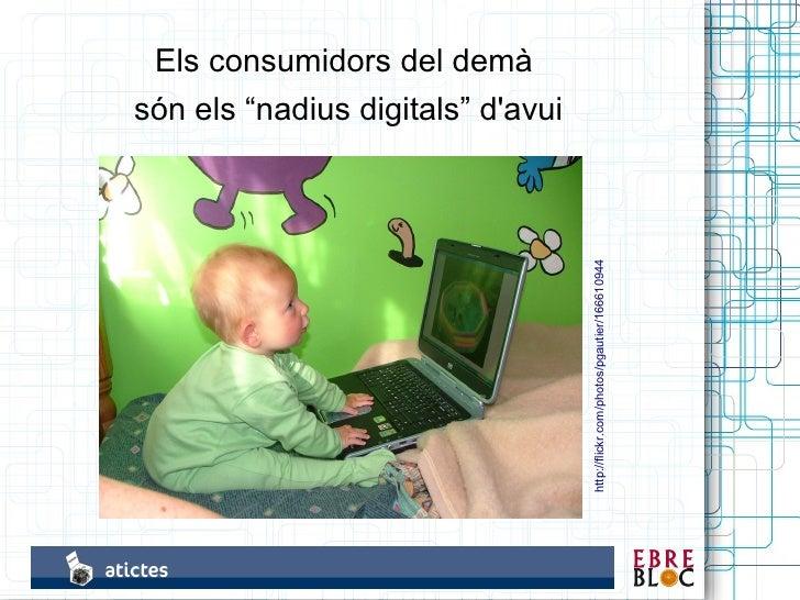 """Els consumidors del demà són els """"nadius digitals"""" d'avui                                        http://flickr.com/photos/..."""
