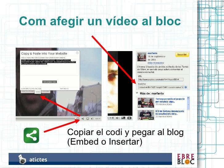 Com afegir un vídeo al bloc             Copiar el codi y pegar al blog         (Embed o Insertar)