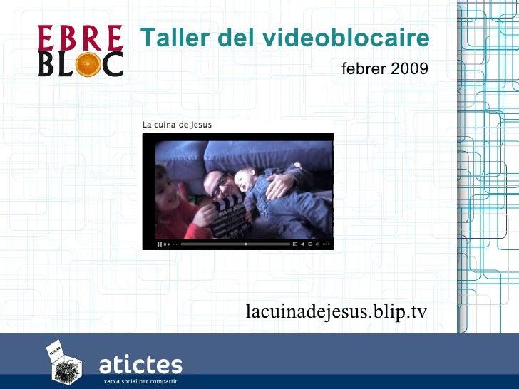 Taller del videoblocaire                    febrer 2009             lacuinadejesus.blip.tv