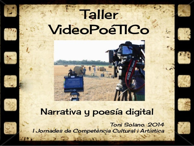 Taller  VideoPoéTICo  Narrativa y poesía digital  Toni Solano. 2014  I Jornades de Competència Cultural i Artística