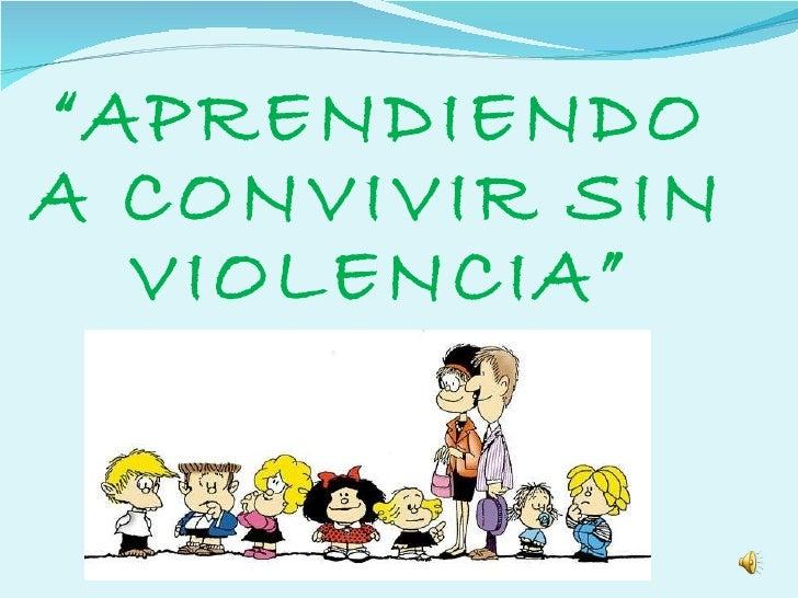 """"""" APRENDIENDO A CONVIVIR SIN VIOLENCIA"""""""