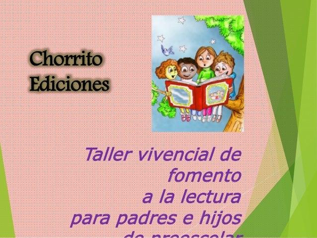 Taller vivencial de fomento a la lectura para padres e hijos Chorrito Ediciones