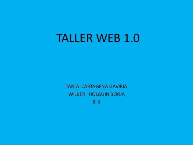 TALLER WEB 1.0 TANIA CARTAGENA GAVIRIA WILBER HOLGUIN BORJA 8-3