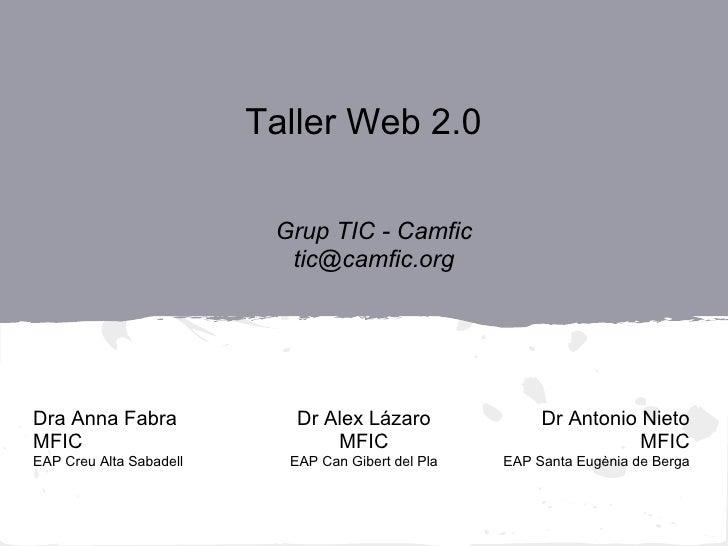 Taller Web 2.0                          Grup TIC - Camfic                           tic@camfic.orgDra Anna Fabra          ...