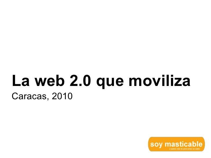<ul><li>La web 2.0 que moviliza </li></ul><ul><li>Caracas, 2010 </li></ul>