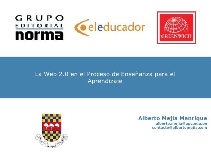 Mapas Conceptuales Alberto Mejía Manrique [email_address] [email_address] La Web 2.0 en el Proceso de Enseñanza para el Ap...