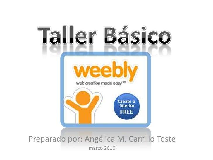 Taller Básico<br />Preparado por: Angélica M. Carrillo Toste<br />marzo 2010<br />