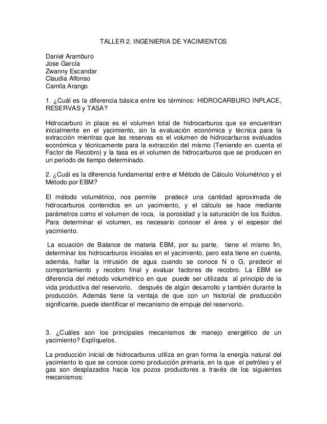 TALLER 2. INGENIERIA DE YACIMIENTOS Daniel Aramburo Jose García Zwanny Escandar Claudia Alfonso Camila Arango 1. ¿Cuál es ...