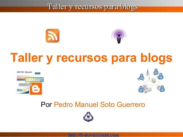 Taller y recursos para blogsTaller y recursos para blogs http://k-government.comhttp://k-government.com Taller y recursos ...