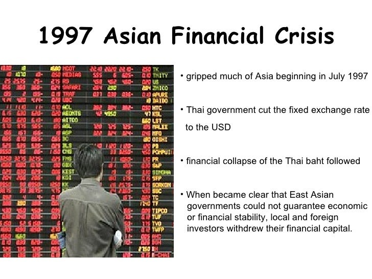 the 1997 asian economic and financial crisis The current global financial crisis is a reminder of the  a global economic crisis  as the 1994 mexico crisis, thailand and korea in 1997,.