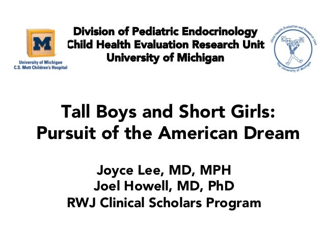 Tall Boys and Short Girls: Pursuit of the American Dream Division of Pediatric Endocrinology Child Health Evaluation Resea...
