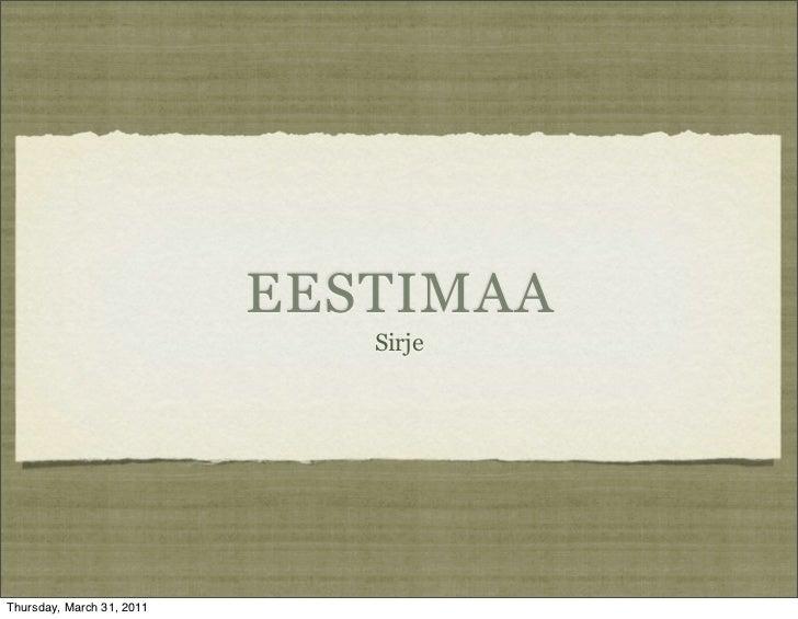 EESTIMAA                              SirjeThursday, March 31, 2011