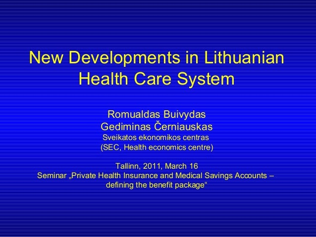 New Developments in Lithuanian     Health Care System                   Romualdas Buivydas                  Gediminas Čern...