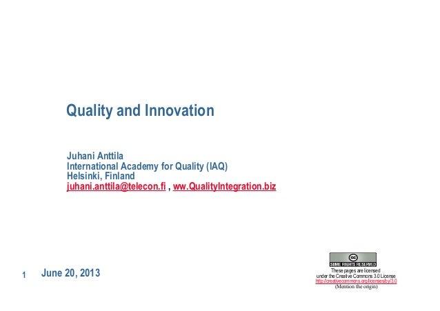1Quality and InnovationJune 20, 2013Juhani AnttilaInternational Academy for Quality (IAQ)Helsinki, Finlandjuhani.anttila@t...