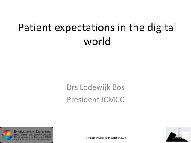Patient expectations in the digital world Drs Lodewijk Bos President ICMCC E-Health in Estonia, 14 October 2010