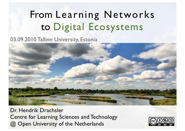 From L e a r n i n g N e t wo r k s           to Digital Ecosystems 03.09.2010 Tallinn University, Estonia     Dr. Hendrik...