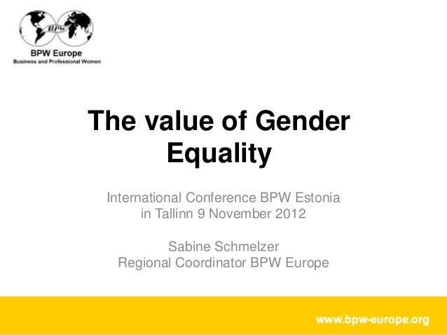 The value of Gender     Equality International Conference BPW Estonia       in Tallinn 9 November 2012         Sabine Schm...