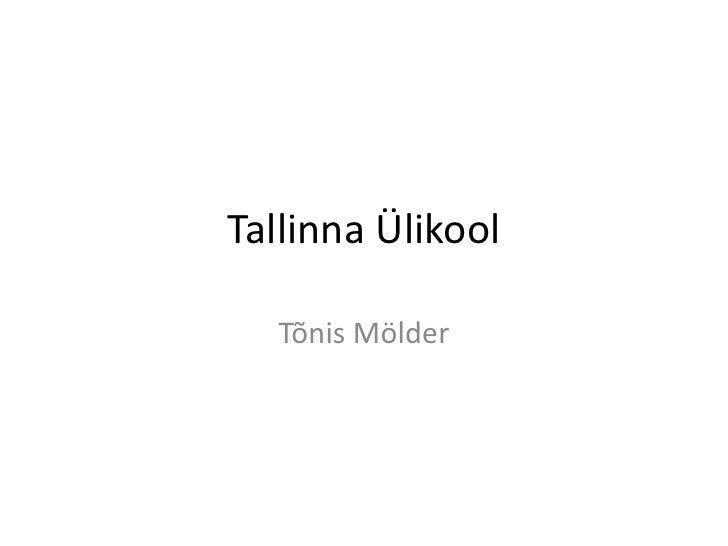 Tallinna Ülikool<br />Tõnis Mölder<br />