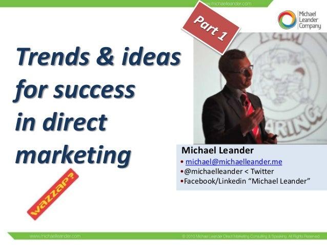 Trends & ideasfor successin directmarketing        Michael Leander             • michael@michaelleander.me             •@m...