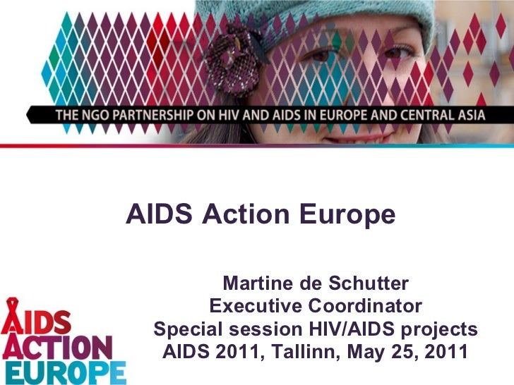 AIDS Action Europe Martine de Schutter Executive Coordinator Special session HIV/AIDS projects AIDS 2011, Tallinn, May 25,...