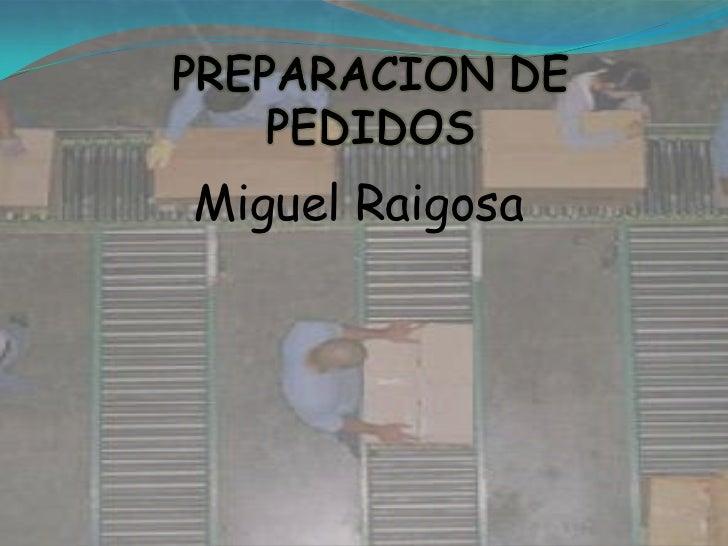 PREPARACION DE PEDIDOS <br />Miguel Raigosa<br />