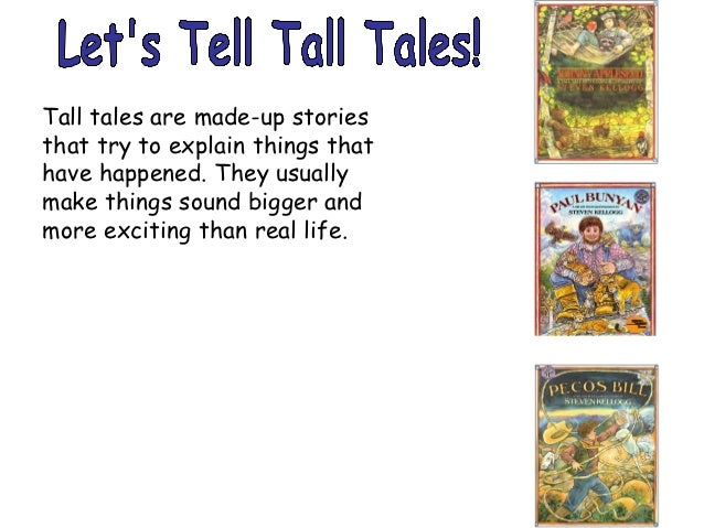 Tall tales are made-up storiesthat try to explain things thathave happened. They usuallymake things sound bigger andmore e...