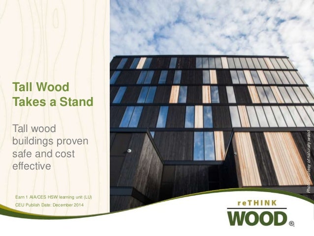 Tall Wood Takes a Stand Tall wood buildings proven safe and cost effective Earn 1 AIA/CES HSW learning unit (LU) CEU Publi...