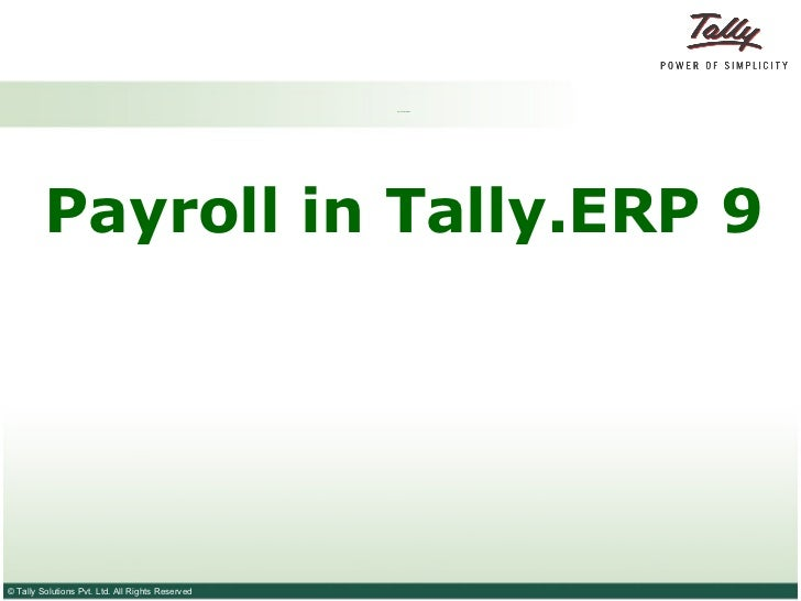 <ul><li>Payroll in Tally.ERP 9 </li></ul><ul><li>Payroll in Tally.ERP 9 </li></ul>