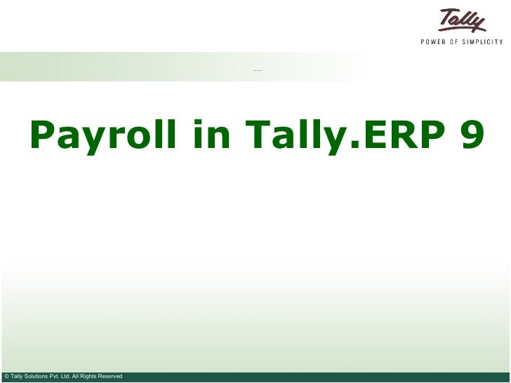 <ul><li>Payroll in Tally.ERP 9 </li></ul><ul><li>Payroll in Tally.ERP 9 </li></ul>