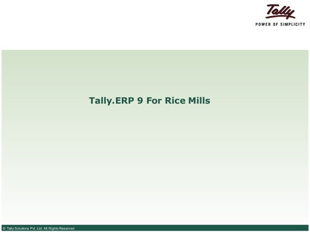 Tally.ERP 9 For Rice Mills© Tally Solutions Pvt. Ltd. All Rights Reserved
