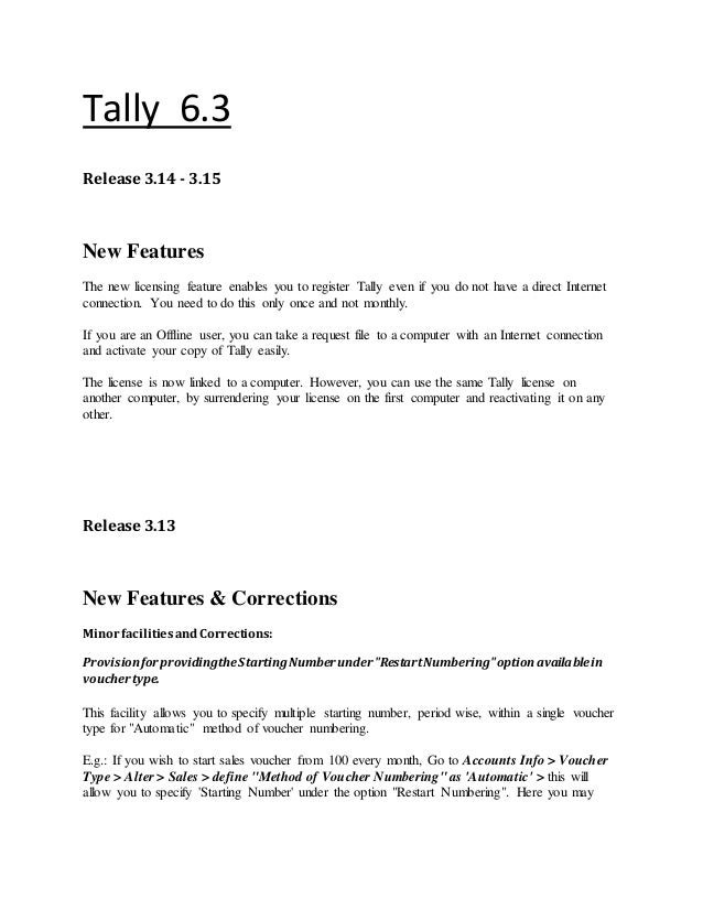 Tally 6.3 Release 3.14 - 3.15 New Features The new licensing feature enables you to register Tally even if you do not have...