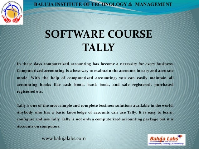 SOFTWARE COURSE TALLY www.balujalabs.com BALUJA INSTITUTE OF TECHNOLOGY & MANAGEMENT In these days computerized accounting...