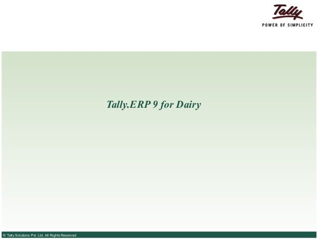 Tally.ERP 9 for Dairy© Tally Solutions Pvt. Ltd. All Rights Reserved