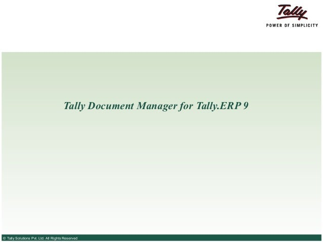 Tally Document Manager for Tally.ERP 9© Tally Solutions Pvt. Ltd. All Rights Reserved